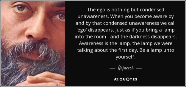 quote-the-ego-is-nothing-but-condensed-unawareness-when-you-become-aware-by-and-by-that-condensed-rajneesh-57-89-74