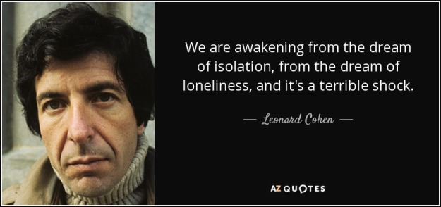 quote-we-are-awakening-from-the-dream-of-isolation-from-the-dream-of-loneliness-and-it-s-a-leonard-cohen-154-73-31