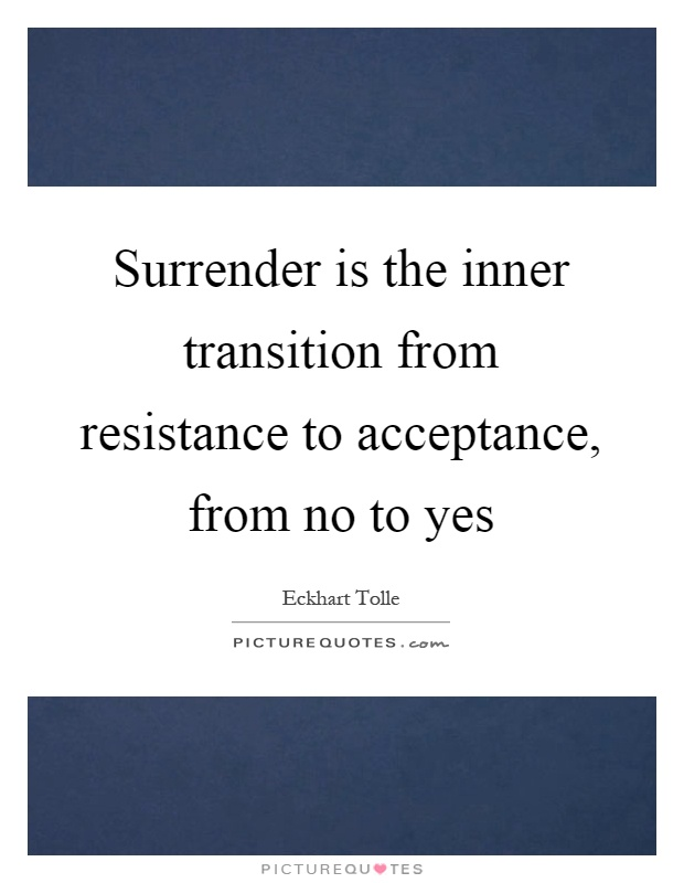 surrender-is-the-inner-transition-from-resistance-to-acceptance-from-no-to-yes-quote-1