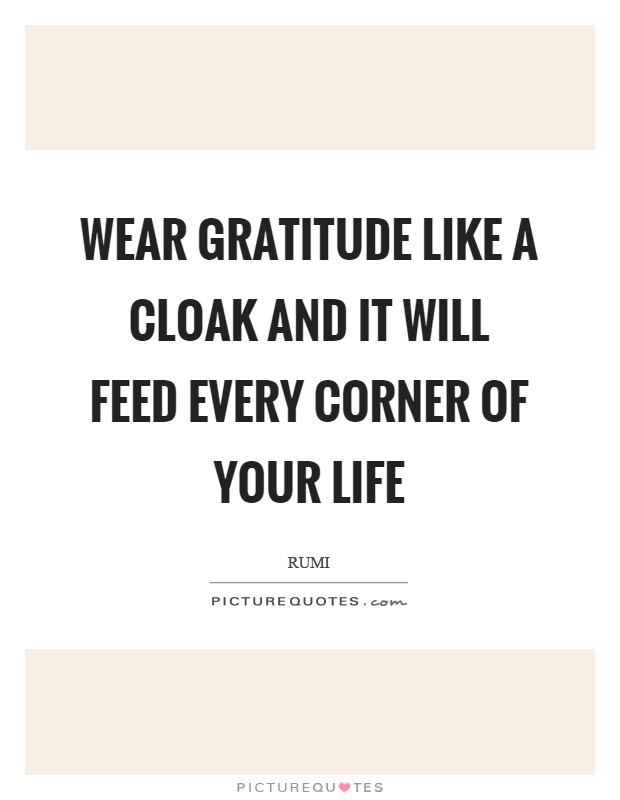 wear-gratitude-like-a-cloak-and-it-will-feed-every-corner-of-your-life-quote-1