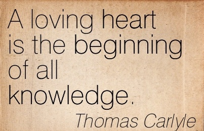 a-loving-heart-is-the-beginning-of-all-knowledge-thomas-carlyle