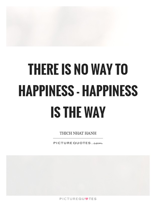 there-is-no-way-to-happiness-happiness-is-the-way-quote-1