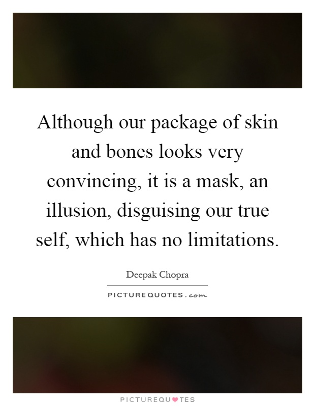 although-our-package-of-skin-and-bones-looks-very-convincing-it-is-a-mask-an-illusion-disguising-quote-1