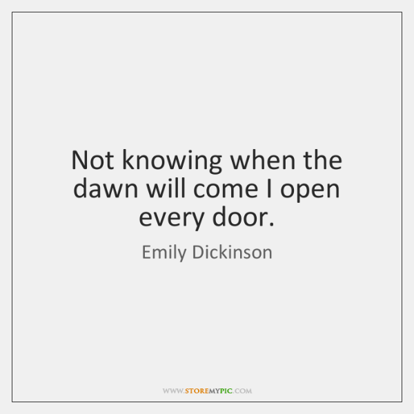 emily-dickinson-not-knowing-when-the-dawn-will-come-quote-on-storemypic-89098