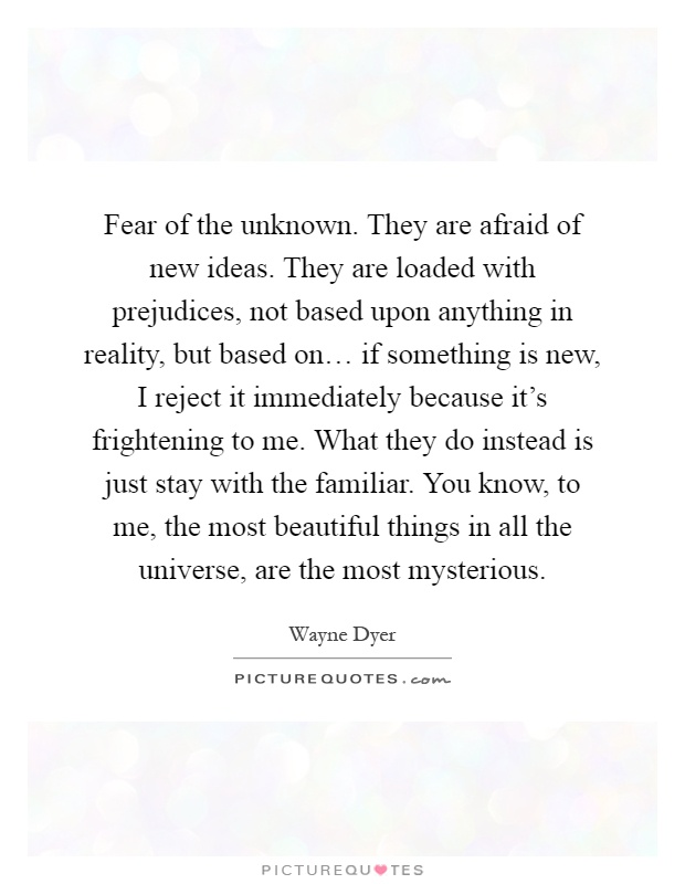 fear-of-the-unknown-they-are-afraid-of-new-ideas-they-are-loaded-with-prejudices-not-based-upon-quote-1