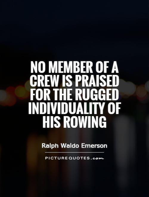 no-member-of-a-crew-is-praised-for-the-rugged-individuality-of-his-rowing-quote-1