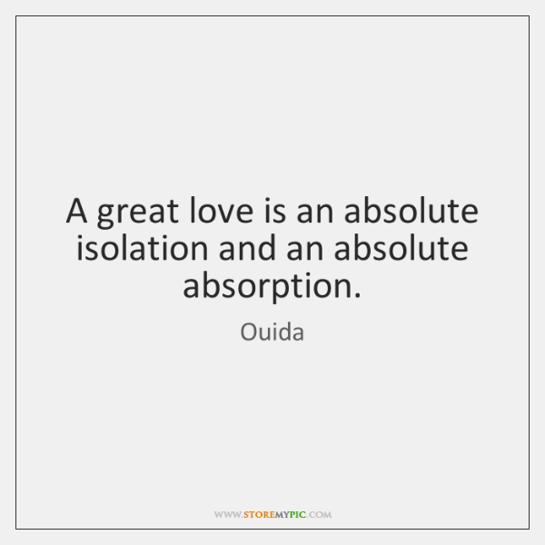 ouida-great-love-is-an-absolute-isolation-and-quote-on-storemypic-5ef7a