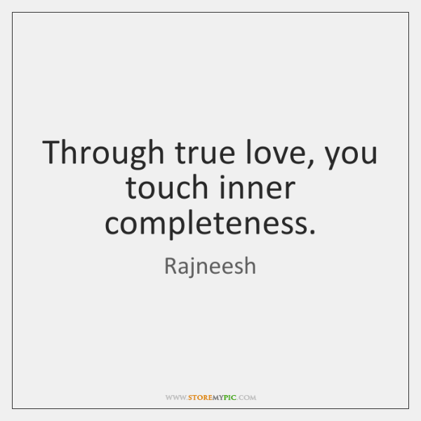 rajneesh-through-true-love-you-touch-inner-completeness-quote-on-storemypic-8affc