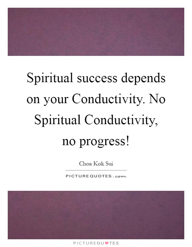 spiritual-success-depends-on-your-conductivity-no-spiritual-conductivity-no-progress-quote-1