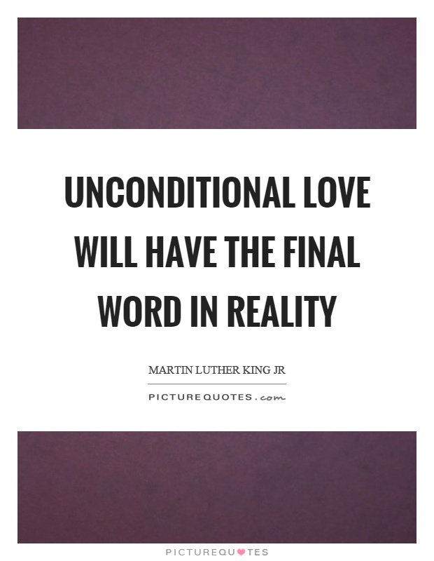 unconditional-love-will-have-the-final-word-in-reality-quote-1