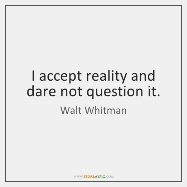 walt-whitman-i-accept-reality-and-dare-not-question-quote-on-storemypic-ba7d1.png