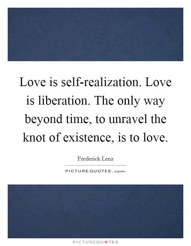 love-is-self-realization-love-is-liberation-the-only-way-beyond-time-to-unravel-the-knot-of-quote-1