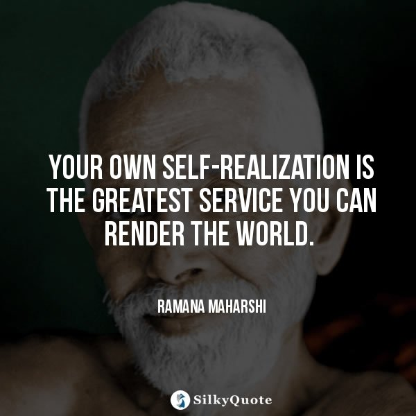 ramana-maharshi-quotes-your-own-self-realization-is-the-greatest-service-you-can-render-the-world-6315214131-quotes