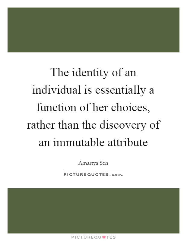 the-identity-of-an-individual-is-essentially-a-function-of-her-choices-rather-than-the-discovery-of-quote-1