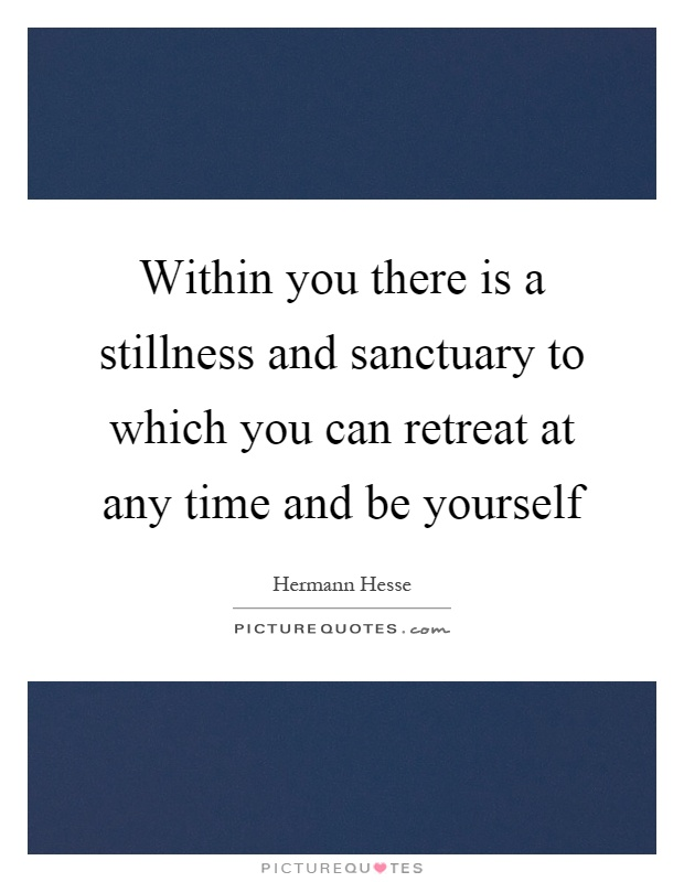 within-you-there-is-a-stillness-and-sanctuary-to-which-you-can-retreat-at-any-time-and-be-yourself-quote-1