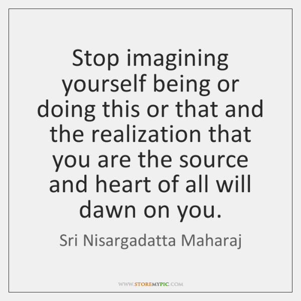 sri-nisargadatta-maharaj-stop-imagining-yourself-being-or-doing-this-quote-on-storemypic-debcd