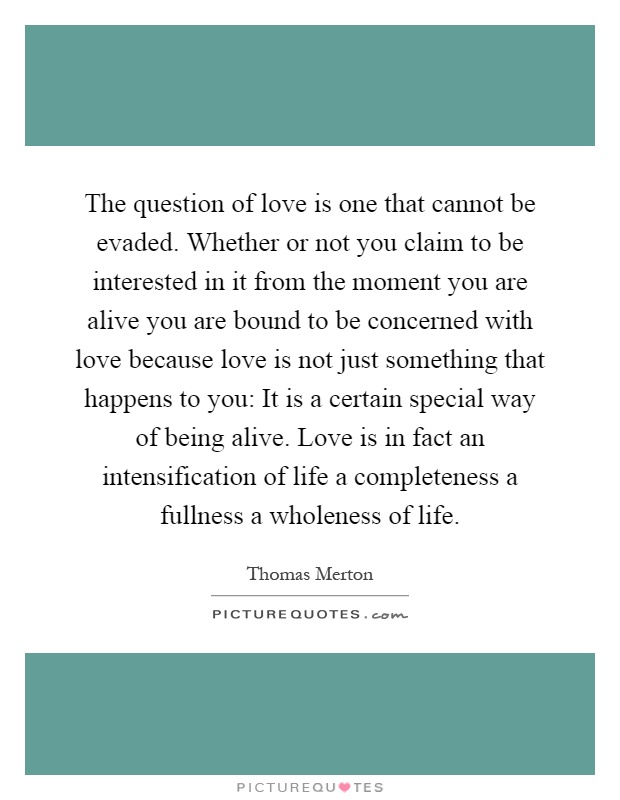 the-question-of-love-is-one-that-cannot-be-evaded-whether-or-not-you-claim-to-be-interested-in-it-quote-1