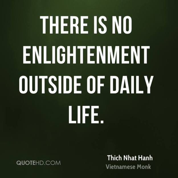 thich-nhat-hanh-quote-there-is-no-enlightenment-outside-of-daily-life