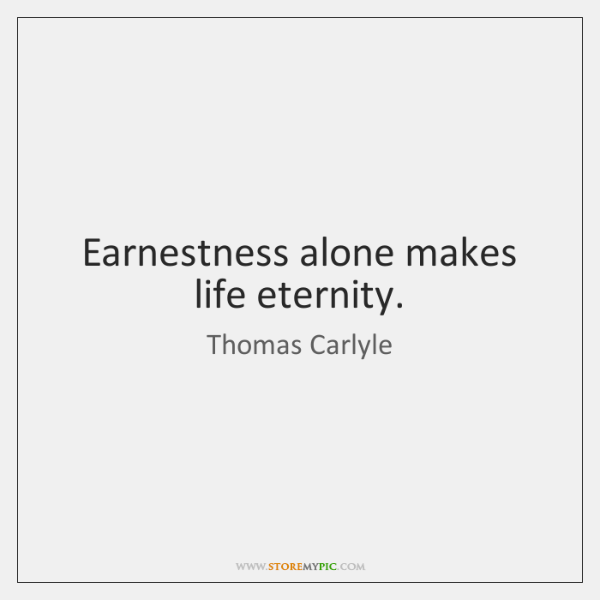 thomas-carlyle-earnestness-alone-makes-life-eternity-quote-on-storemypic-557a1