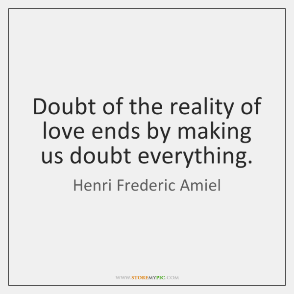 henri-frederic-amiel-doubt-of-the-reality-of-love-ends-quote-on-storemypic-c8ea3