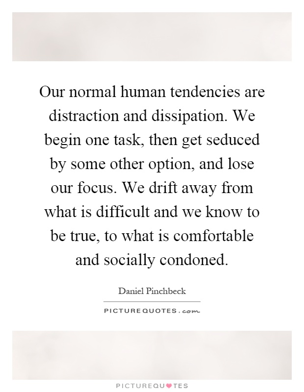 our-normal-human-tendencies-are-distraction-and-dissipation-we-begin-one-task-then-get-seduced-by-quote-1.jpg