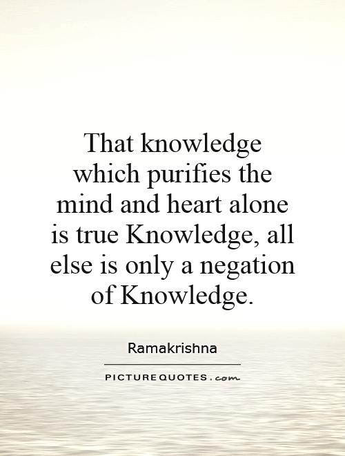 that-knowledge-which-purifies-the-mind-and-heart-alone-is-true-knowledge-all-else-is-only-a-quote-1