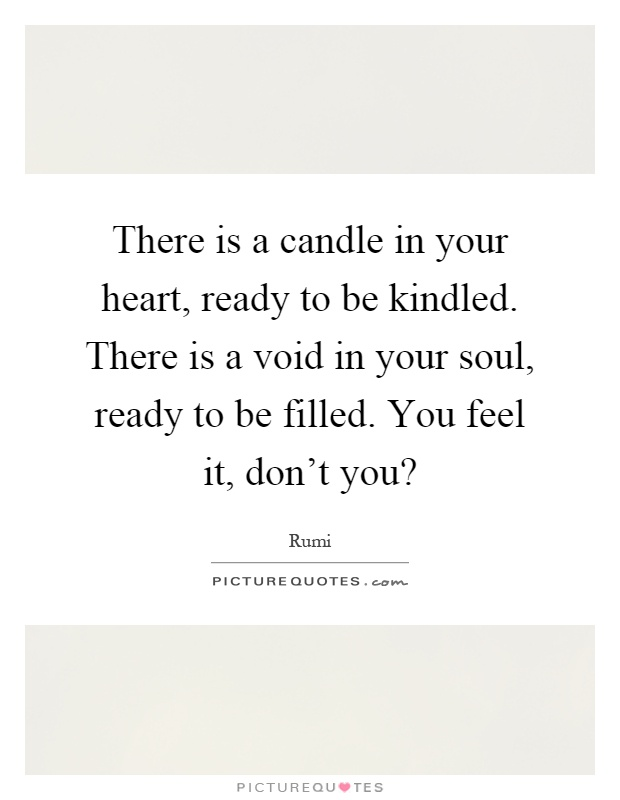 there-is-a-candle-in-your-heart-ready-to-be-kindled-there-is-a-void-in-your-soul-ready-to-be-filled-quote-1