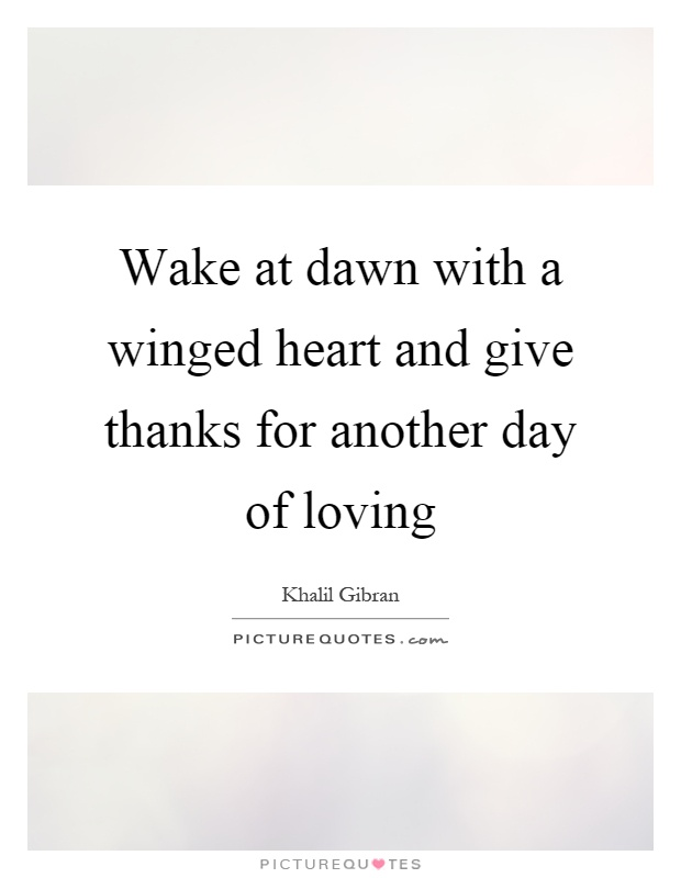 wake-at-dawn-with-a-winged-heart-and-give-thanks-for-another-day-of-loving-quote-1
