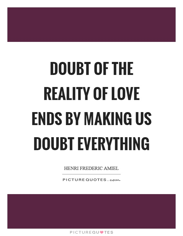 doubt-of-the-reality-of-love-ends-by-making-us-doubt-everything-quote-1.jpg