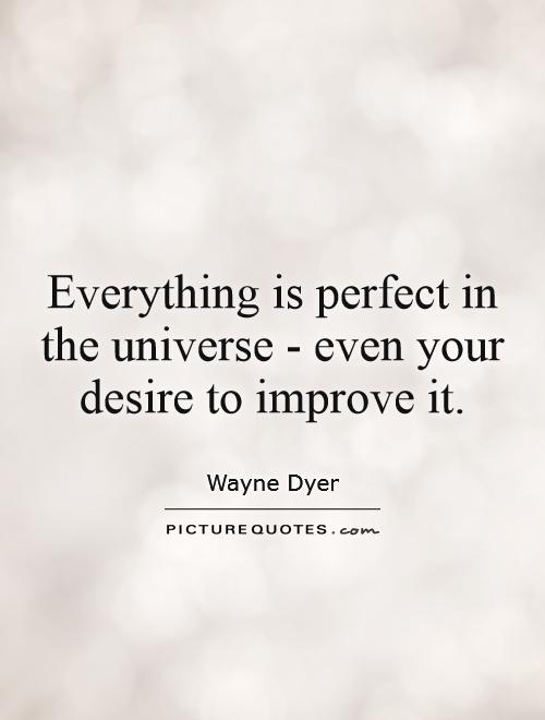 everything-is-perfect-in-the-universe-even-your-desire-to-improve-it-quote-1