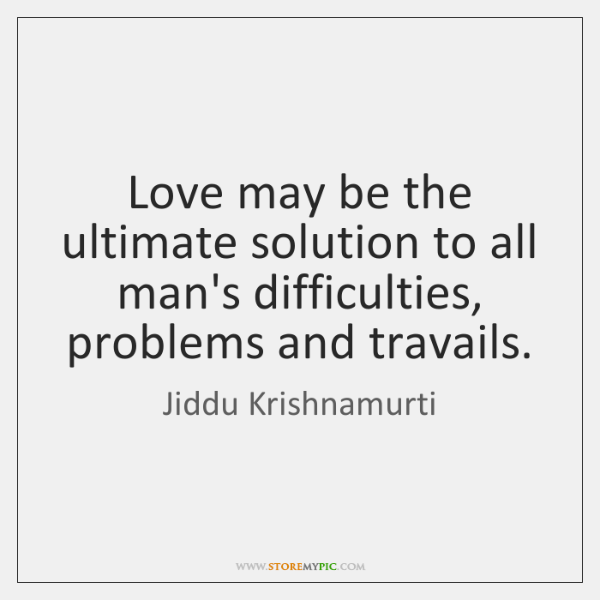 jiddu-krishnamurti-love-may-be-the-ultimate-solution-to-quote-on-storemypic-c13fd