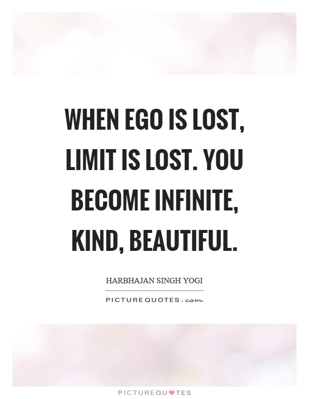 when-ego-is-lost-limit-is-lost-you-become-infinite-kind-beautiful-quote-1