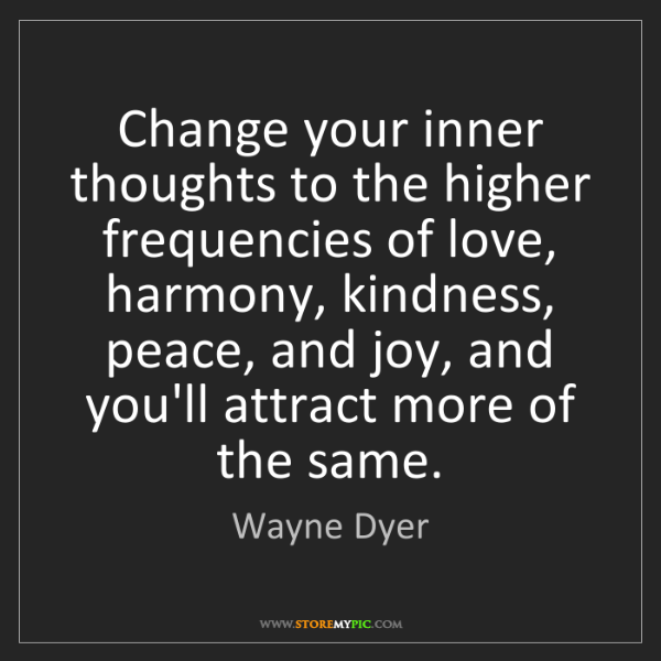 change-inner-thoughts-higher-frequencies-love-harmony-kindness-peace-quote-on-storemypic-2434c.png