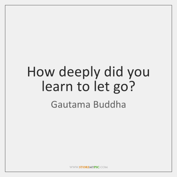 gautama-buddha-how-deeply-did-you-learn-to-let-quote-on-storemypic-07158
