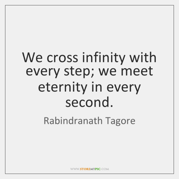 rabindranath-tagore-we-cross-infinity-with-every-step-we-quote-on-storemypic-90713