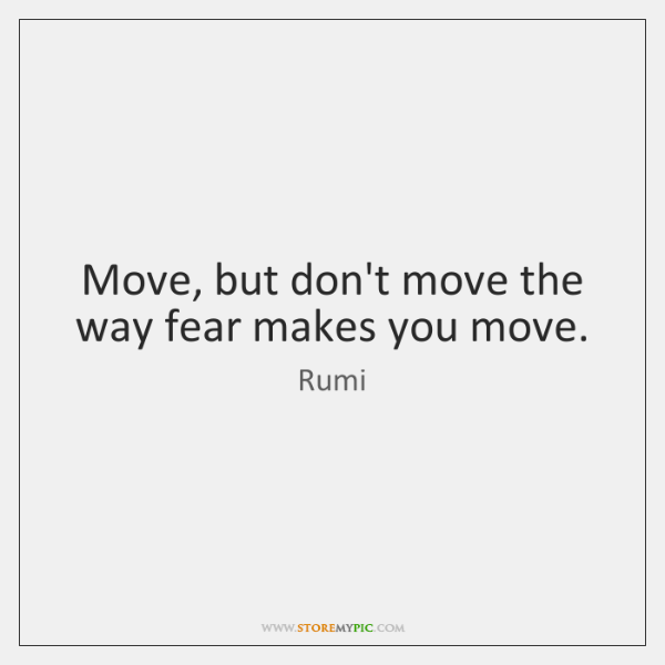 rumi-move-but-dont-move-the-way-fear-quote-on-storemypic-c2695