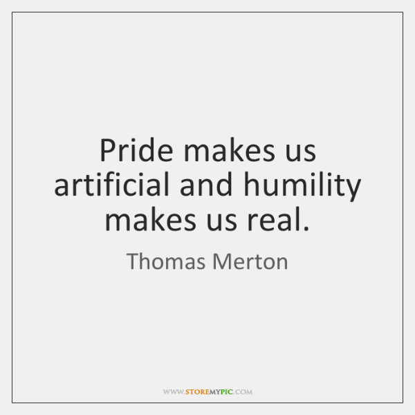 thomas-merton-pride-makes-us-artificial-and-humility-makes-quote-on-storemypic-ff86b