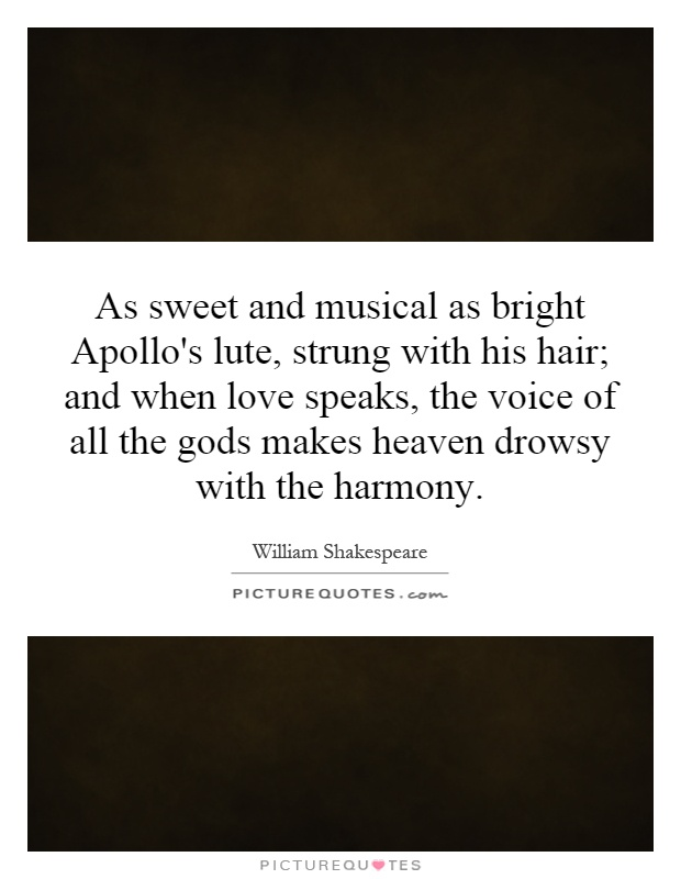 as-sweet-and-musical-as-bright-apollos-lute-strung-with-his-hair-and-when-love-speaks-the-voice-of-quote-1