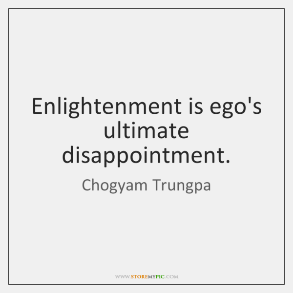 chogyam-trungpa-enlightenment-is-egos-ultimate-disappointment-quote-on-storemypic-e7e32.png
