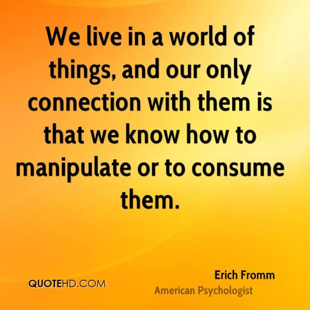erich-fromm-psychologist-we-live-in-a-world-of-things-and-our-only