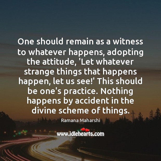 one-should-remain-as-a-witness-to-whatever-happens-adopting-the-attitude