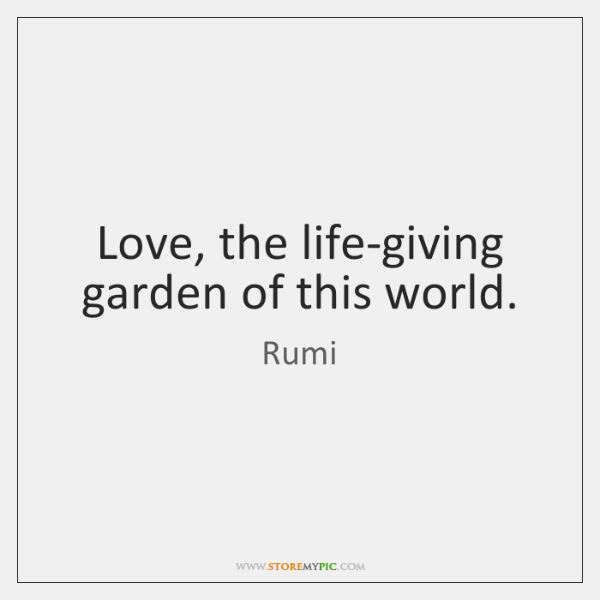 rumi-love-the-life-giving-garden-of-this-world-quote-on-storemypic-f4903