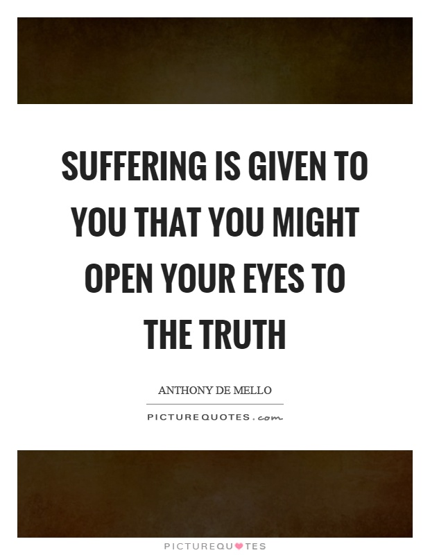 suffering-is-given-to-you-that-you-might-open-your-eyes-to-the-truth-quote-1