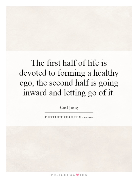 the-first-half-of-life-is-devoted-to-forming-a-healthy-ego-the-second-half-is-going-inward-and-quote-1