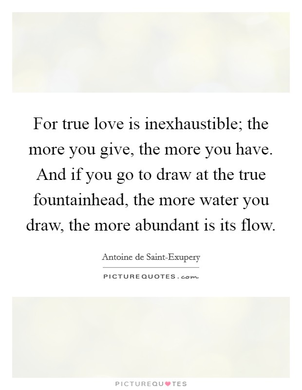 for-true-love-is-inexhaustible-the-more-you-give-the-more-you-have-and-if-you-go-to-draw-at-the-quote-1