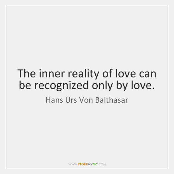 hans-urs-von-balthasar-the-inner-reality-of-love-can-be-quote-on-storemypic-434dc