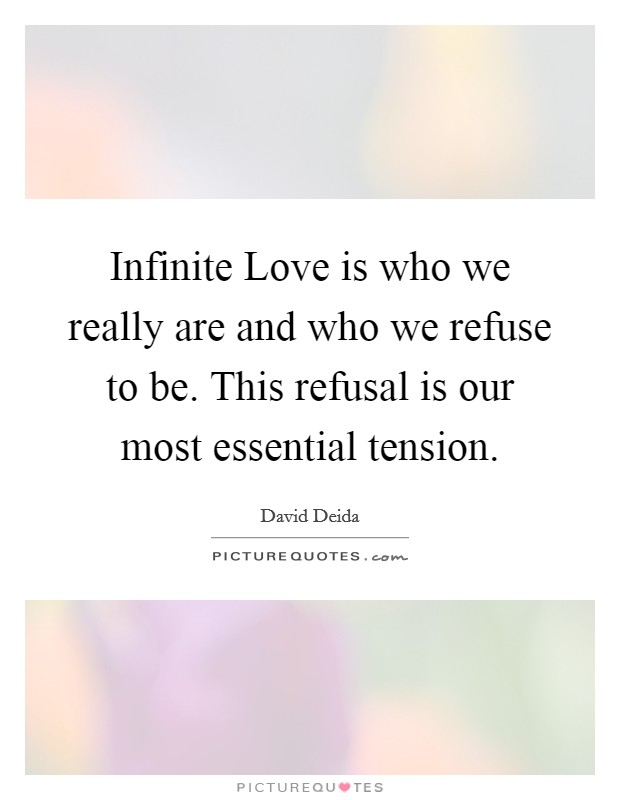 infinite-love-is-who-we-really-are-and-who-we-refuse-to-be-this-refusal-is-our-most-essential-quote-1.jpg