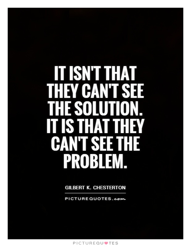 it-isnt-that-they-cant-see-the-solution-it-is-that-they-cant-see-the-problem-quote-1