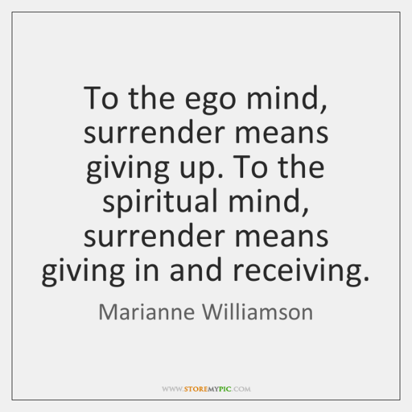marianne-williamson-to-the-ego-mind-surrender-means-giving-quote-on-storemypic-fb4dc