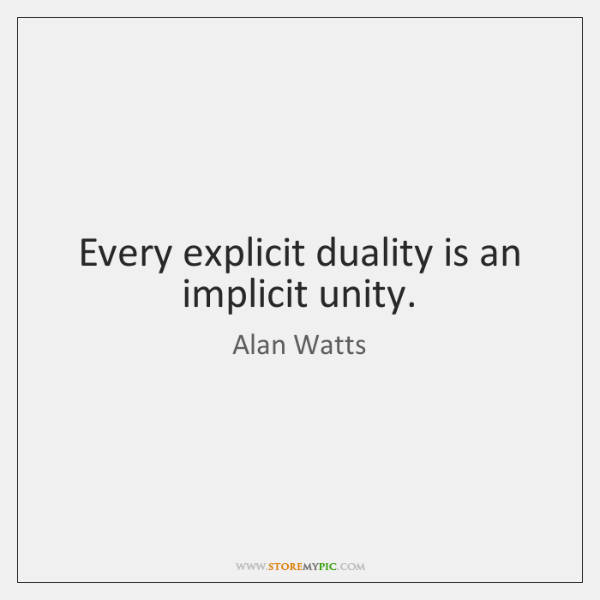 alan-watts-every-explicit-duality-is-an-implicit-unity-quote-on-storemypic-8fff9